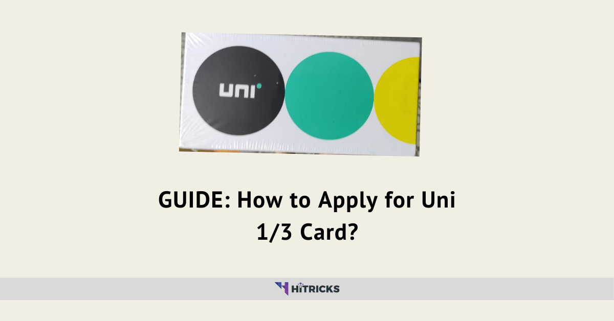 GUIDE: How to Apply for Uni 1/3 Credit Card?